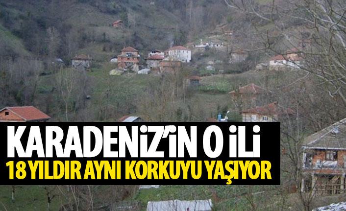 Karadeniz'in bu ilinde 18 yıldır aynı korku