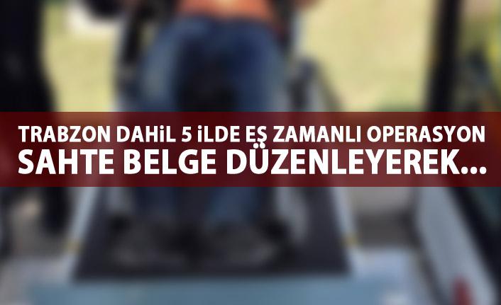 Trabzon dahil 5 ilde eş zamanlı sahte rapor operasyonu
