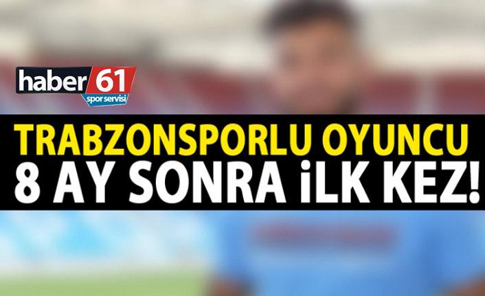 Trabzonsporlu futbolcu 8 ay sonra yeniden
