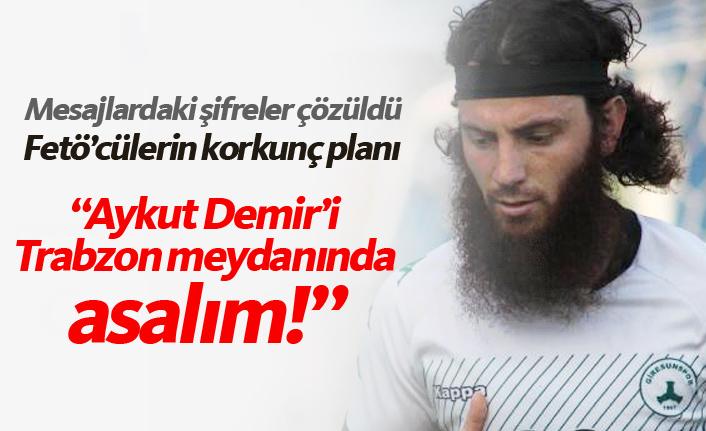 """FETÖ'cülerin korkunç planı: """"Aykut Demir'i Trabzon meydanında asalım"""""""