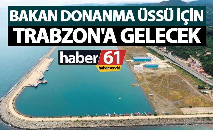 Bakan Donanma Üssü için Trabzon'a gelecek