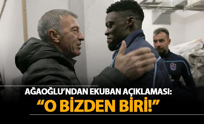 """Ağaoğlu'ndan Ekuban açıklaması: """"O bizden biri"""""""