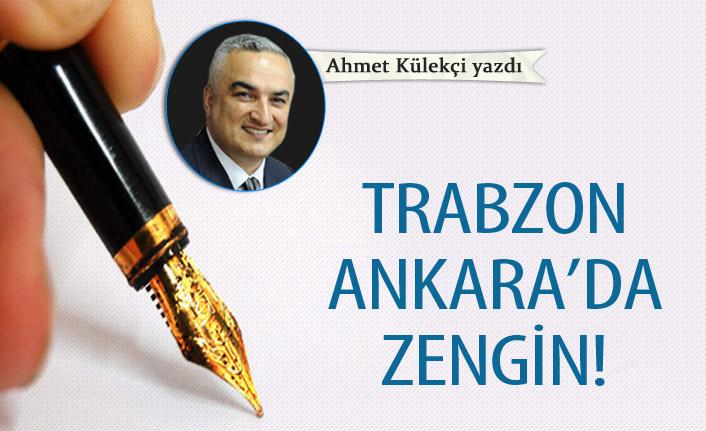 Trabzon Ankara'da zengin!