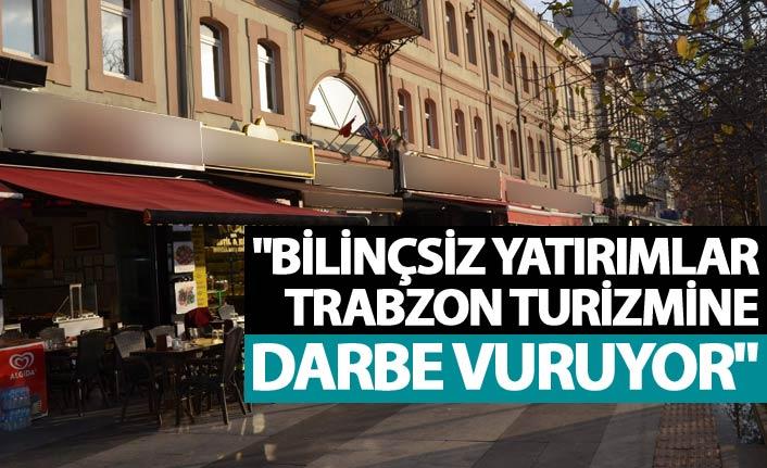 """""""Bilinçsiz yatırımlar Trabzon turizmine darbe vuruyor"""""""