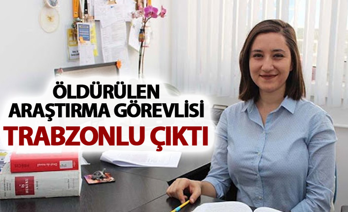 Öldürülen Araştırma görevlisi Ceren Damar Trabzonlu çıktı