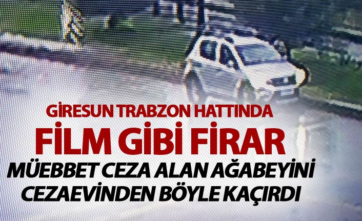 Film gibi Firar - Trabzon'da yakalandı