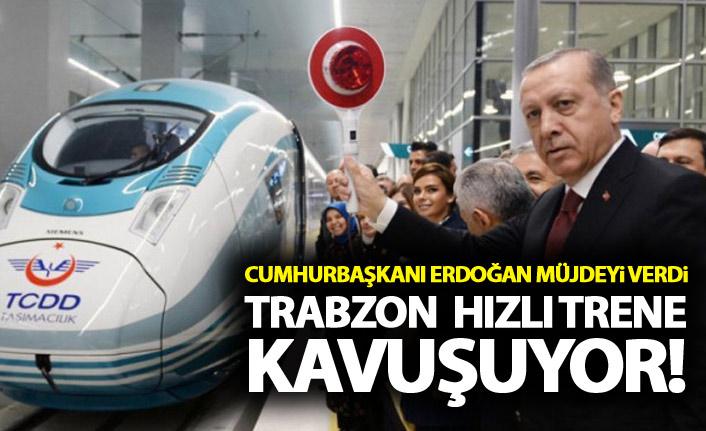 Cumhurbaşkanı Erdoğan'dan Trabzon'a hızlı tren müjdesi