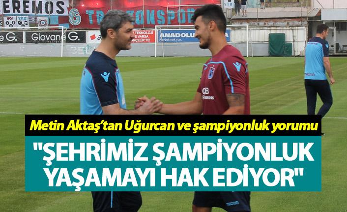 """Metin Aktaş: """"Şehrimiz şampiyonluk yaşamayı hak ediyor"""""""