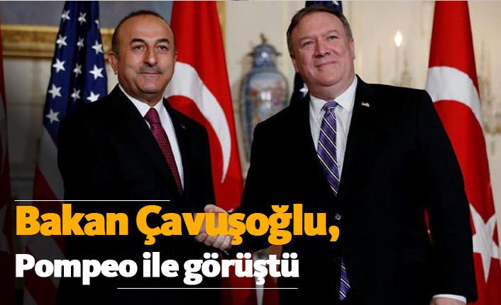 Bakan Çavuşoğlu Pompeo ile görüştü!