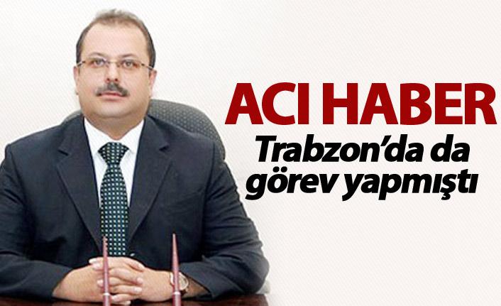 Kalp irizi geçiren vali yardımcısı hayatını kaybetti - Trabzon'da da görev yapmıştı