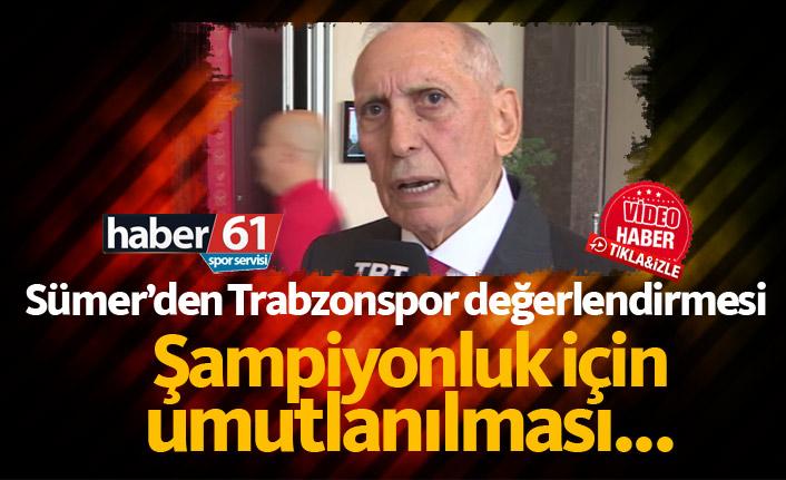 Özkan Sümer: Trabzonspor haklı olarak şampiyonluk için umutlanıyor