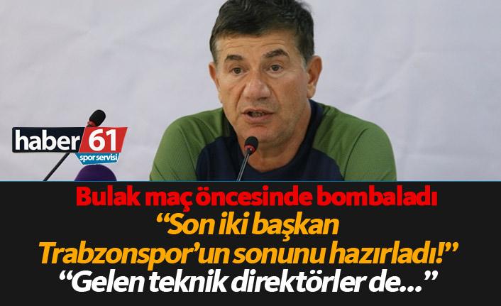 Giray Bulak: Son iki başkan Trabzonspor'un sonunu hazırladı!
