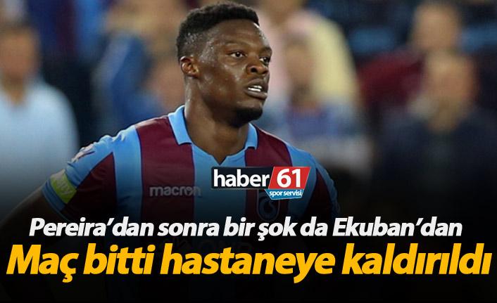 FLAŞ! Trabzonsporlu Ekuban hastaneye kaldırıldı