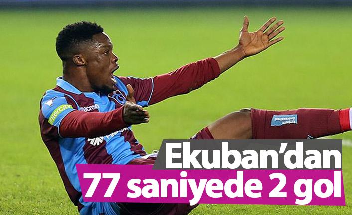 Ekuban'dan 77 saniyede iki gol