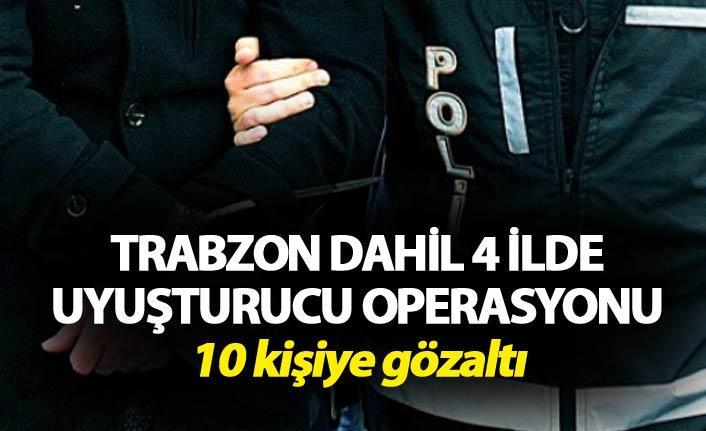 Trabzon dahil 4 ilde uyuşturucu operasyonu