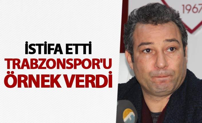 İstifa etti Trabzonspor'u örnek verdi