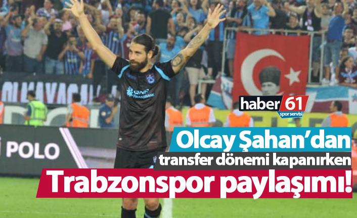 Olcay Şahan'dan Trabzonspor paylaşımı!