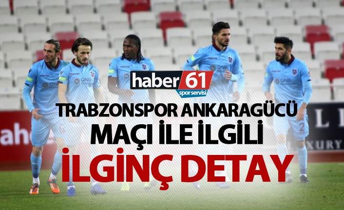 Trabzonspor Ankaragücü maçı ile ilgili ilginç detay