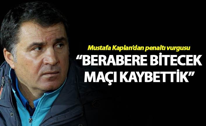 """Mustafa Kaplan: """"Berabere bitecek maçı kaybettik"""""""
