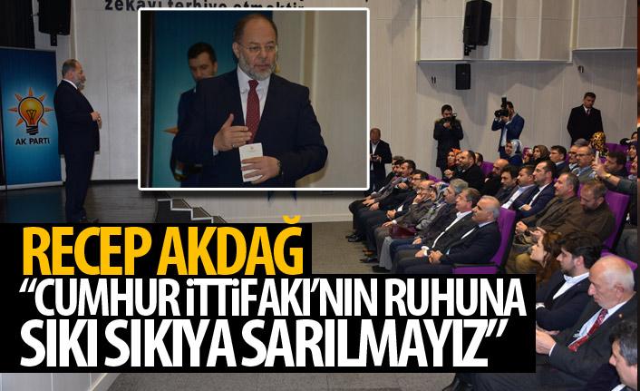 Recep Akdağ: Cumhur İttifakı'nun ruhuna sıkı sıkıya sarılmalıyız!