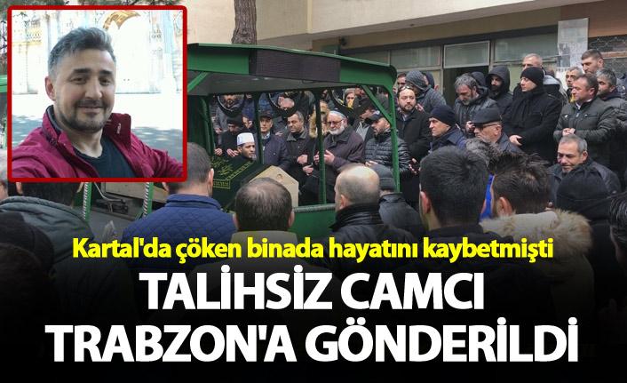 Kartal'da çöken binada hayatını kaybetmişti- Talihsiz camcı Trabzon'a gönderildi