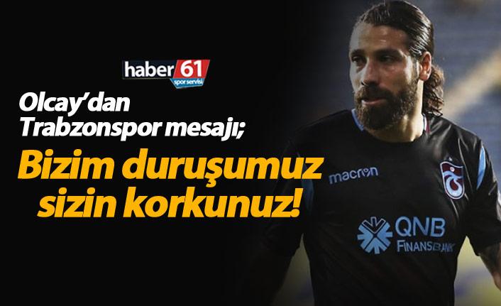 Olcay Şahan'dan Trabzonspor mesajı: Yıkılmayacağız!