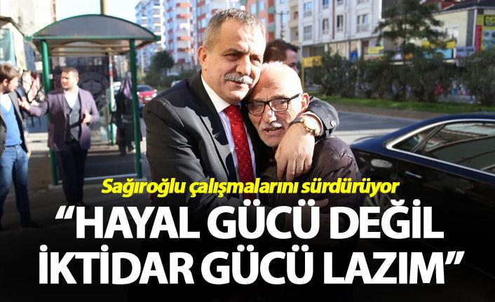 """Sağıroğlu: """"Hayal gücü değil iktidar gücü lazım"""""""