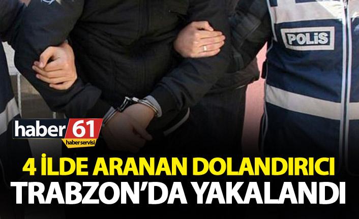 4 ilde aranan dolandırıcı Trabzon'da yakalandı
