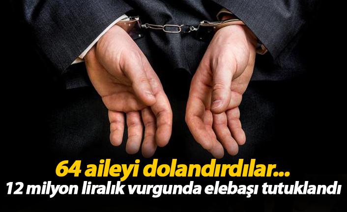 64 aileyi dolandırdılar... 12 milyon liralık vurgunda elebaşı tutuklandı