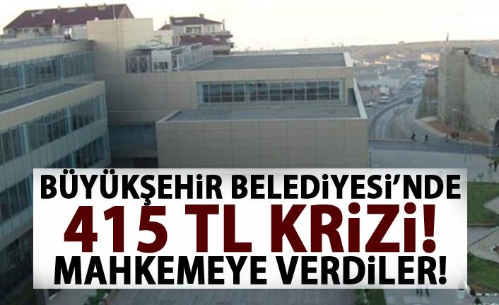 Büyükşehir Belediyesi'nde 415 TL Krizi! Dava açtılar!