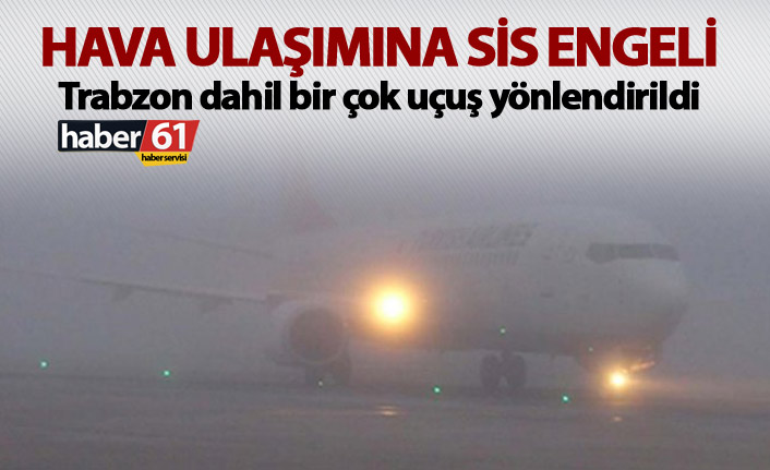 Trabzon İstanbul uçaklarına sis engeli