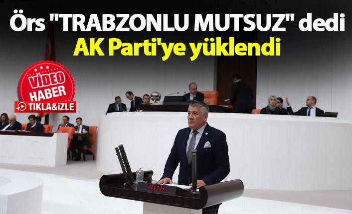 "Örs ""Trabzonlu mutsuz"" dedi, AK Parti'ye yüklendi"