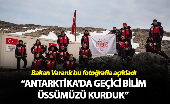 """Bakan Varank açıkladı - """"Antarktika'da Geçici Bilim Üssümüzü Kurduk"""""""