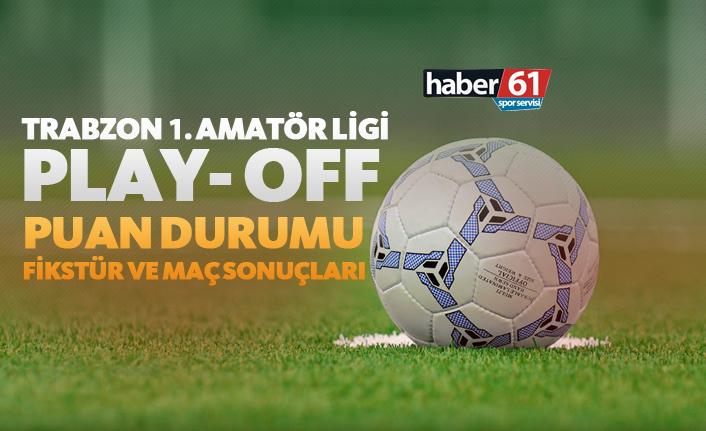 Trabzon 1. Amatör Play-Off | Puan Durumu, Fikstür ve Maç Sonuçları