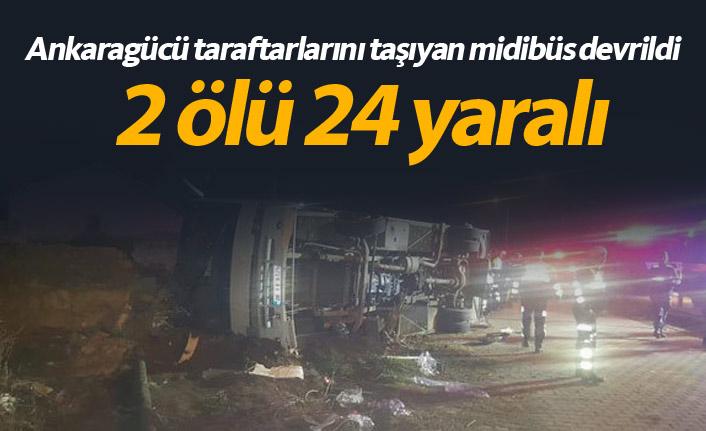 Ankaragücü taraftarları kaza yaptı: 2 ölü 24 yaralı