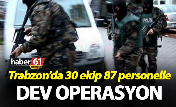 Trabzon'da 30 ekip 87 personelle Dev operasyon