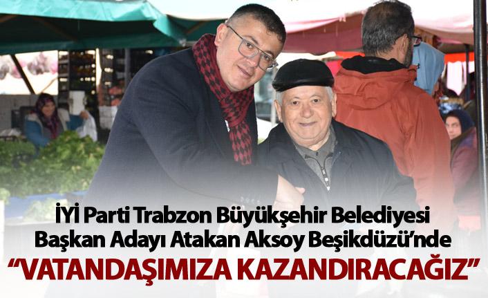 "Atakan Aksoy: ""Vatandaşımıza kazandıracağız"""