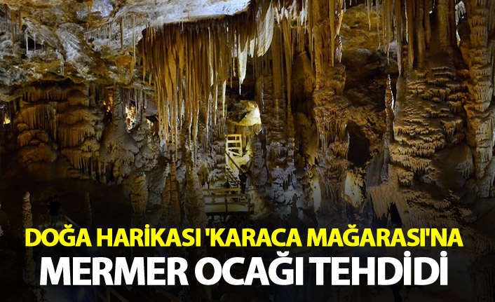Doğa harikası 'Karaca Mağarası'na, mermer ocağı tehdidi