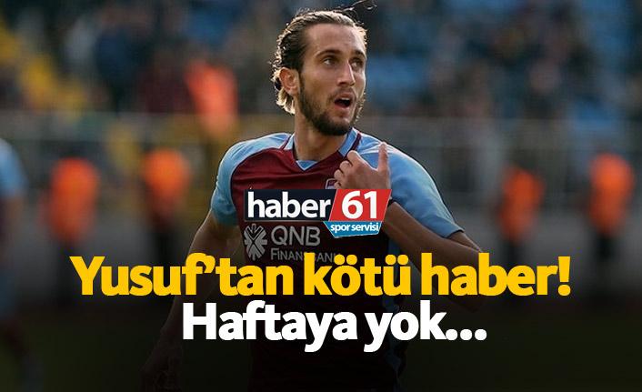 Trabzonspor'da Yusuf Yazıcı'dan kötü haber