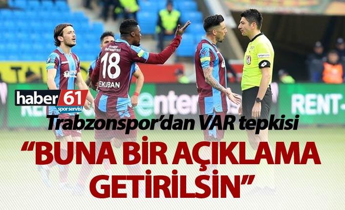 Trabzonspor'dan VAR tepkisi: Buna bir açıklama getirilsin!