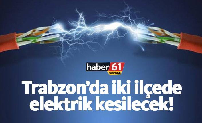 Trabzon'da iki ilçede elektrik kesintisi