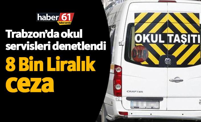 Trabzon'da okul servislerine 8 Bin Liralık ceza