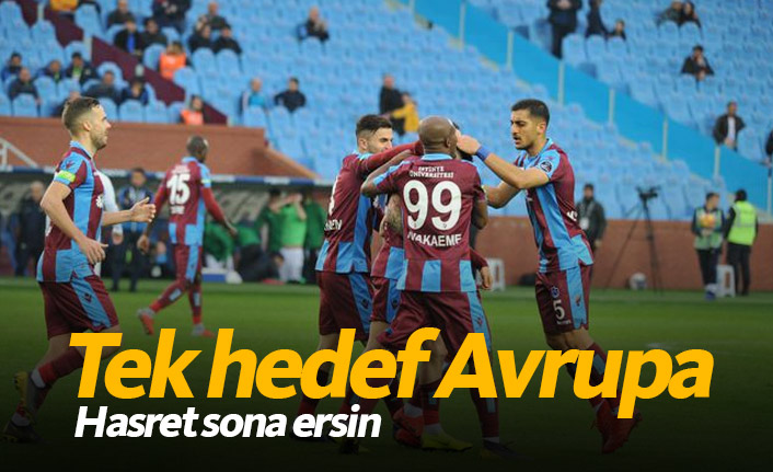 Trabzonspor'da tek hedef Avrupa