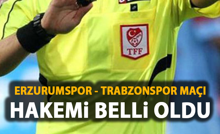 Erzurumspor - Trabzonspor maçı hakemi belli oldu