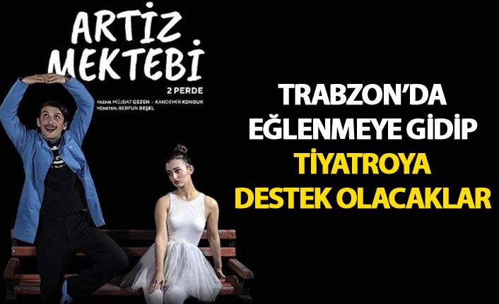 Trabzon'da eğlenmeye gidip tiyatroya destek olacaklar
