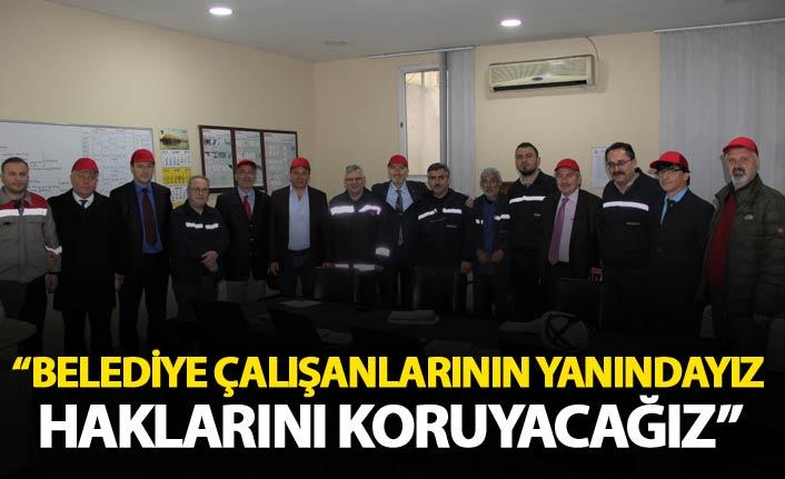 """""""Belediye çalışanlarının yanındayız haklarını koruyacağız"""""""