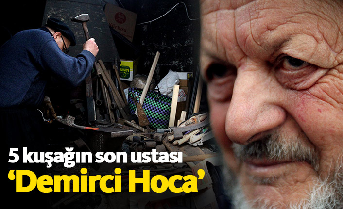 5 kuşağın son ustası 'Demirci Hoca'