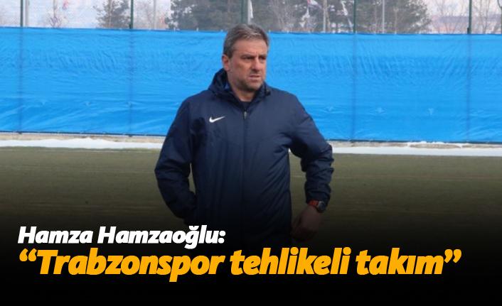 "Hamza Hamzaoğlu: ""Trabzonspor tehlikeli takım"""