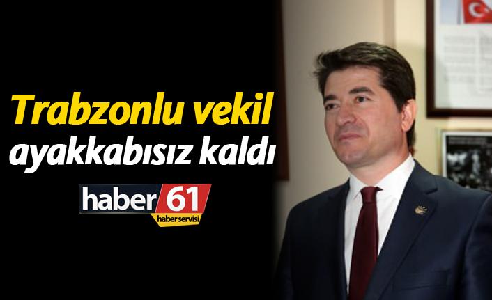 Trabzonlu vekil ayakkabısız kaldı!