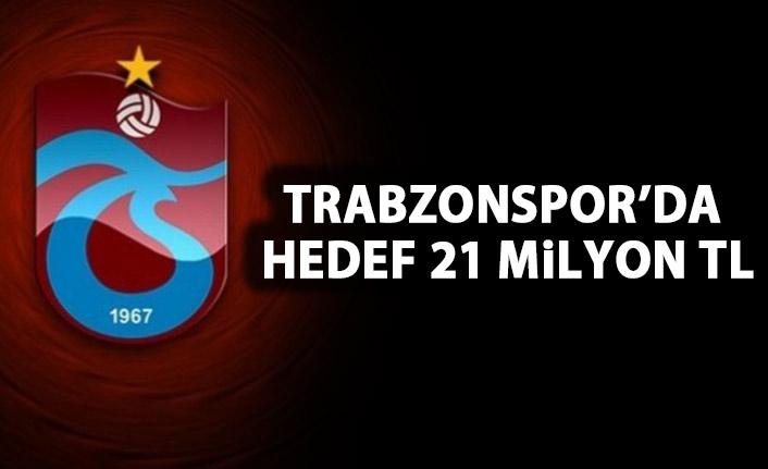 Trabzonspor'da hedef 21 Milyon TL!